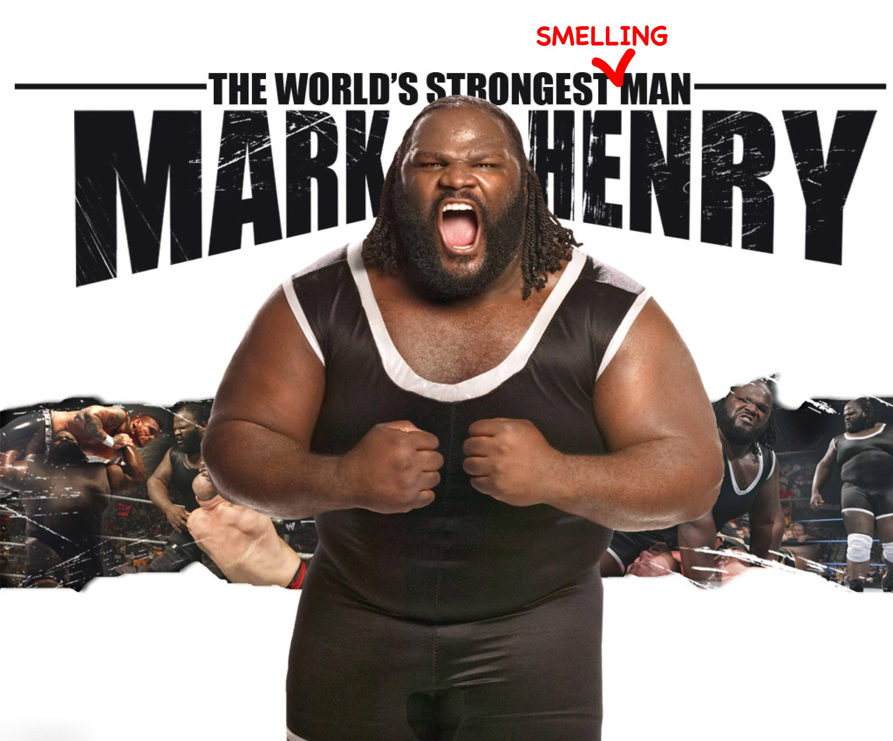 Mark Henry is also World's Strongest Smelling Man ...